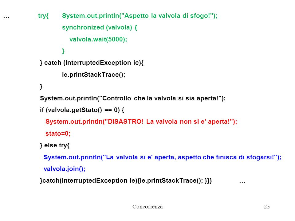 Concorrenza26 … public static void main(String [] args){ Impianto imp=new Impianto(); imp.start(); } public class Valvola extends Thread{ private String name; private int stato; // 0 chiuso, 1 aperto public Valvola(String name){ this.name=name; this.stato = 0; }… E ora la valvola: