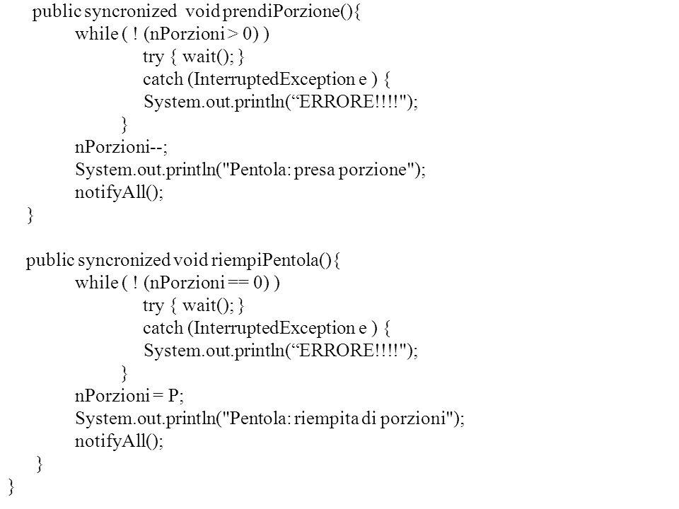 public syncronized void prendiPorzione(){ while ( .