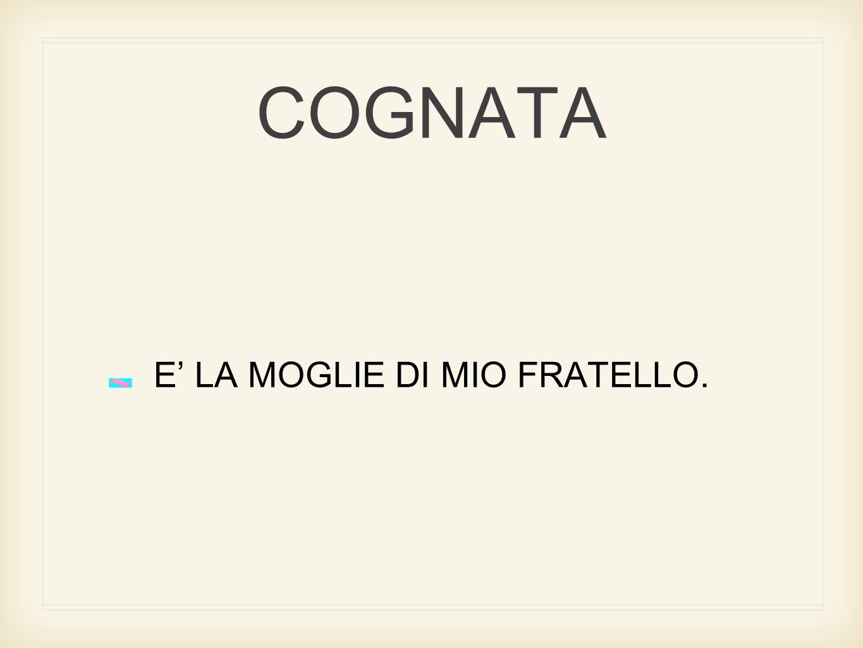 COGNATA E' LA MOGLIE DI MIO FRATELLO.