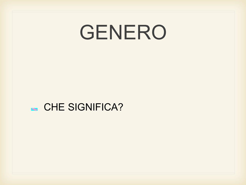 GENERO CHE SIGNIFICA