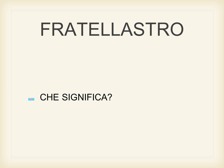 FRATELLASTRO CHE SIGNIFICA