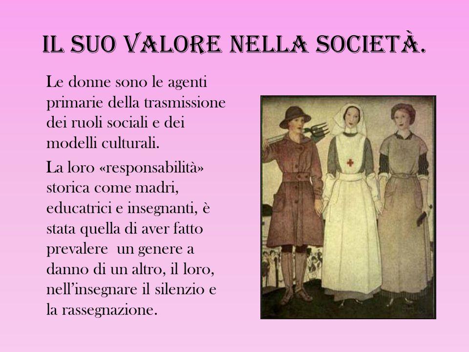 Il suo valore nella società. Le donne sono le agenti primarie della trasmissione dei ruoli sociali e dei modelli culturali. La loro «responsabilità» s