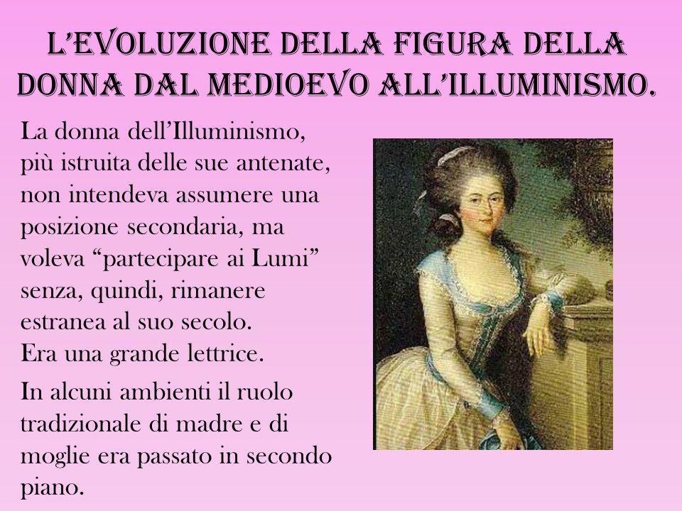 L'evoluzione della figura della donna dal Medioevo all'Illuminismo. La donna dell'Illuminismo, più istruita delle sue antenate, non intendeva assumere
