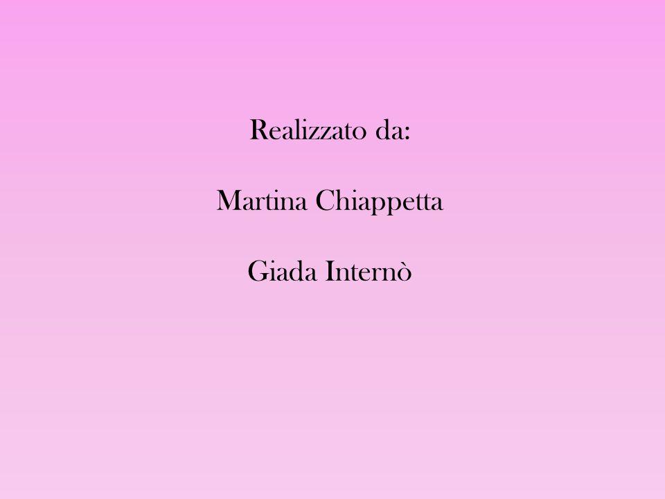 Realizzato da: Martina Chiappetta Giada Internò