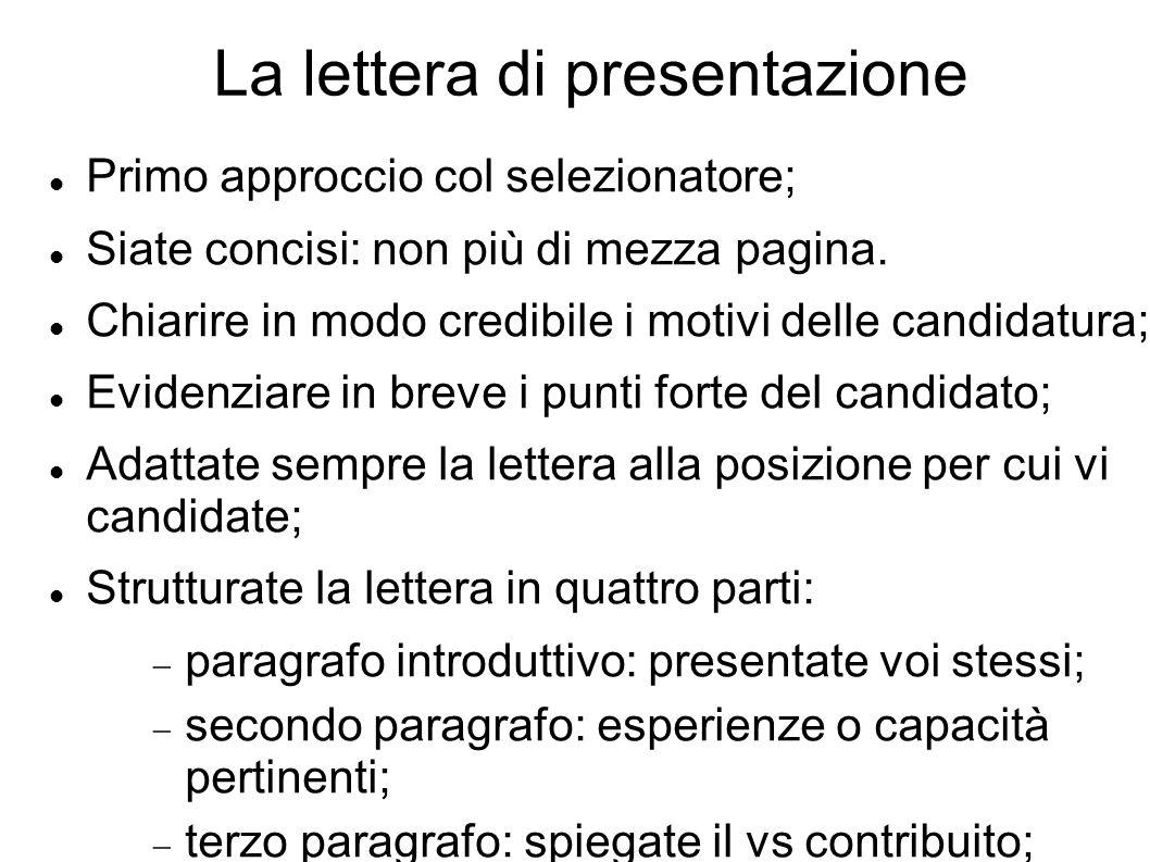 La lettera di presentazione Primo approccio col selezionatore; Siate concisi: non più di mezza pagina.