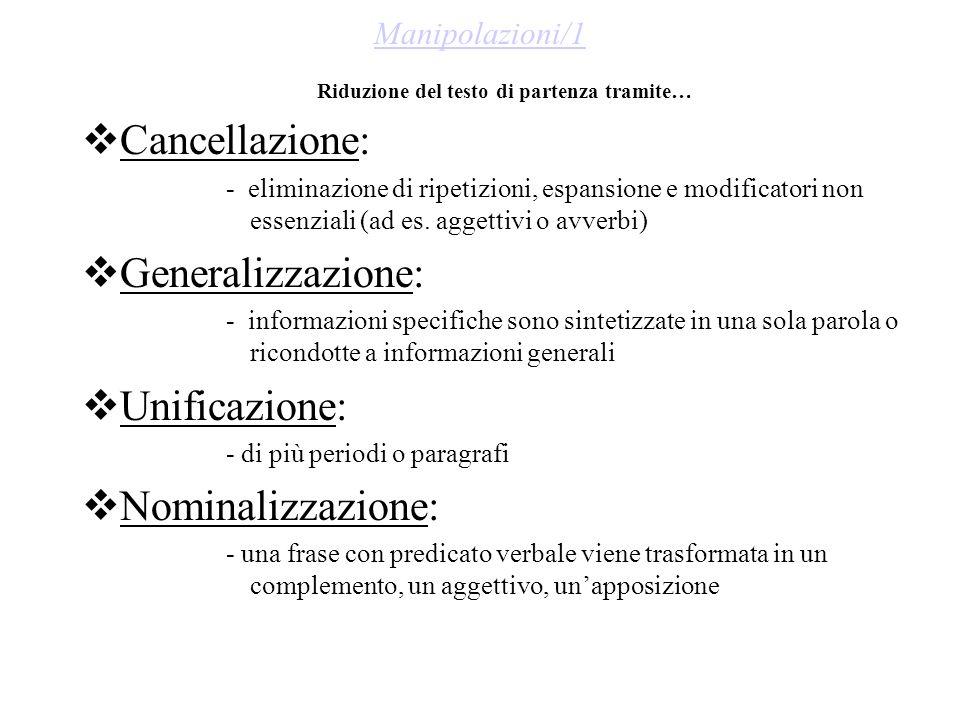 Manipolazioni/1 Riduzione del testo di partenza tramite…  Cancellazione: - eliminazione di ripetizioni, espansione e modificatori non essenziali (ad es.