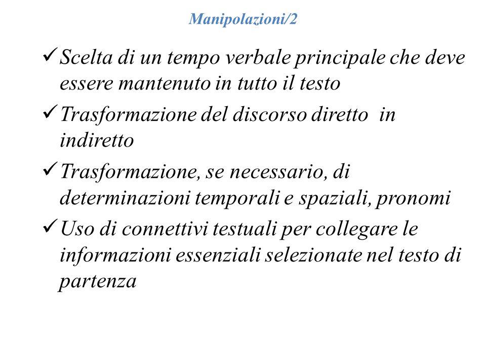 Manipolazioni/2 Scelta di un tempo verbale principale che deve essere mantenuto in tutto il testo Trasformazione del discorso diretto in indiretto Tra