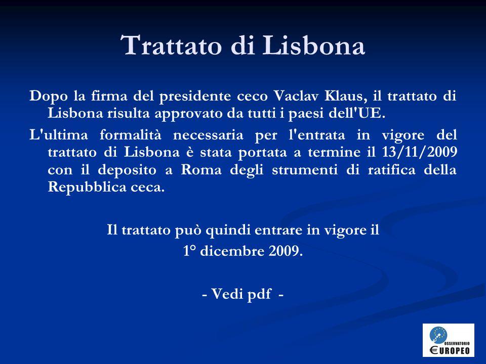 Trattato di Lisbona Dopo la firma del presidente ceco Vaclav Klaus, il trattato di Lisbona risulta approvato da tutti i paesi dell UE.