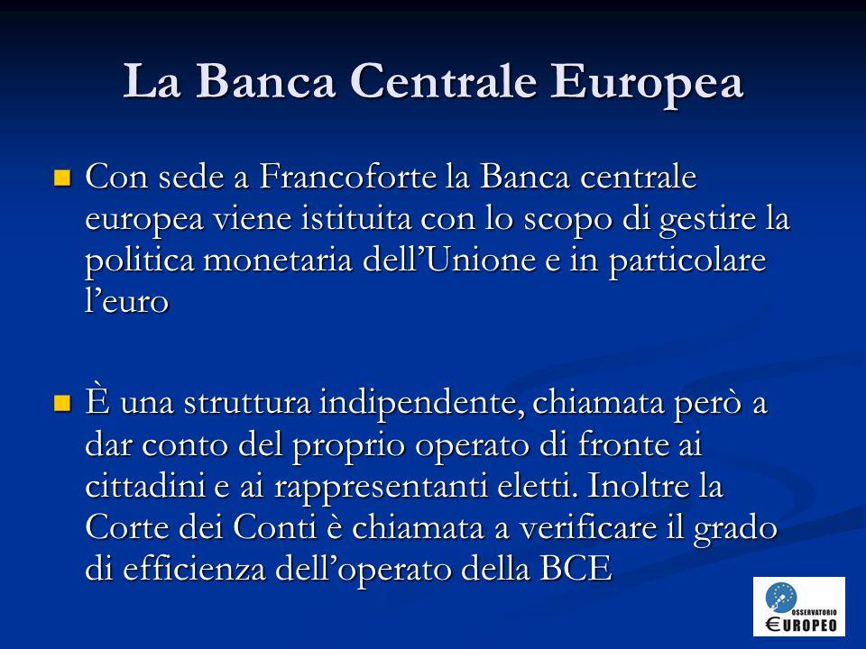 La Banca Centrale Europea Con sede a Francoforte la Banca centrale europea viene istituita con lo scopo di gestire la politica monetaria dell'Unione e in particolare l'euro Con sede a Francoforte la Banca centrale europea viene istituita con lo scopo di gestire la politica monetaria dell'Unione e in particolare l'euro È una struttura indipendente, chiamata però a dar conto del proprio operato di fronte ai cittadini e ai rappresentanti eletti.