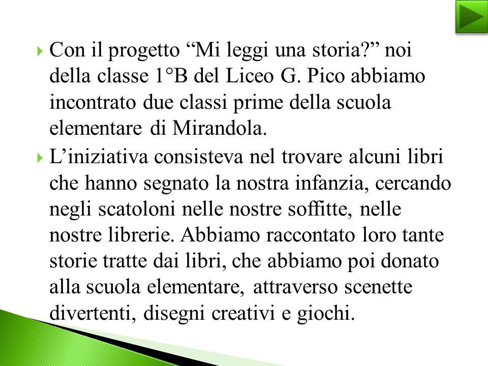 """ Con il progetto """"Mi leggi una storia?"""" noi della classe 1°B del Liceo G. Pico abbiamo incontrato due classi prime della scuola elementare di Mirando"""