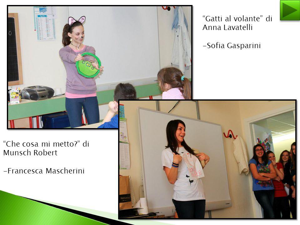 """""""Gatti al volante"""" di Anna Lavatelli -Sofia Gasparini """"Che cosa mi metto?"""" di Munsch Robert -Francesca Mascherini"""