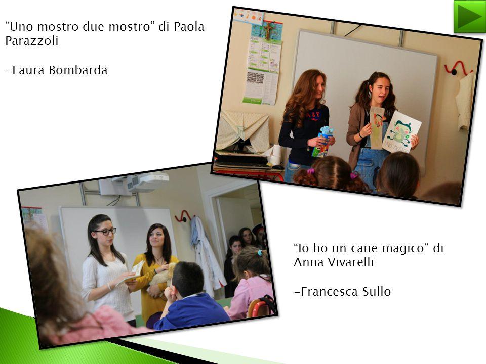 """""""Io ho un cane magico"""" di Anna Vivarelli -Francesca Sullo """"Uno mostro due mostro"""" di Paola Parazzoli -Laura Bombarda"""