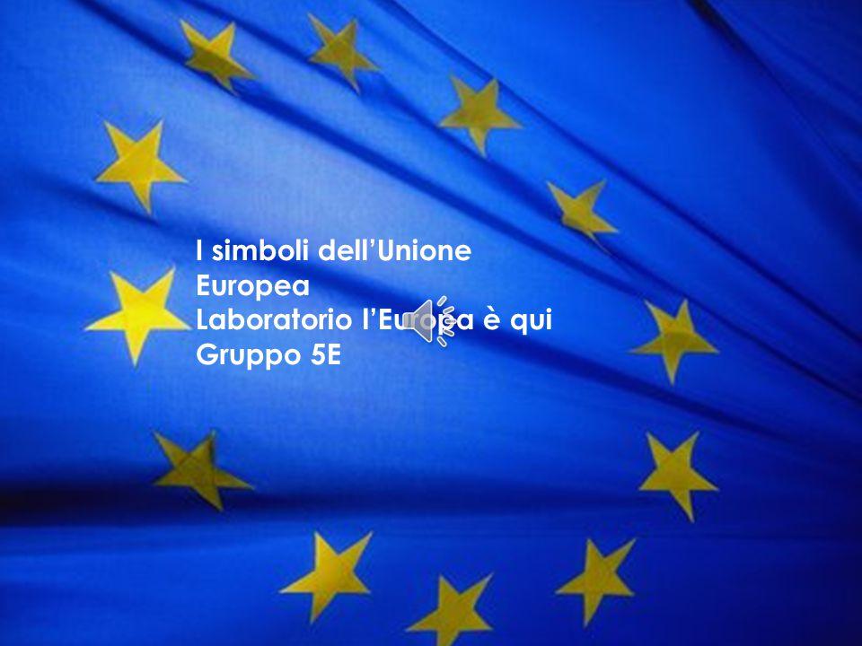 1 I simboli dell'Unione Europea Laboratorio l'Europa è qui Gruppo 5E