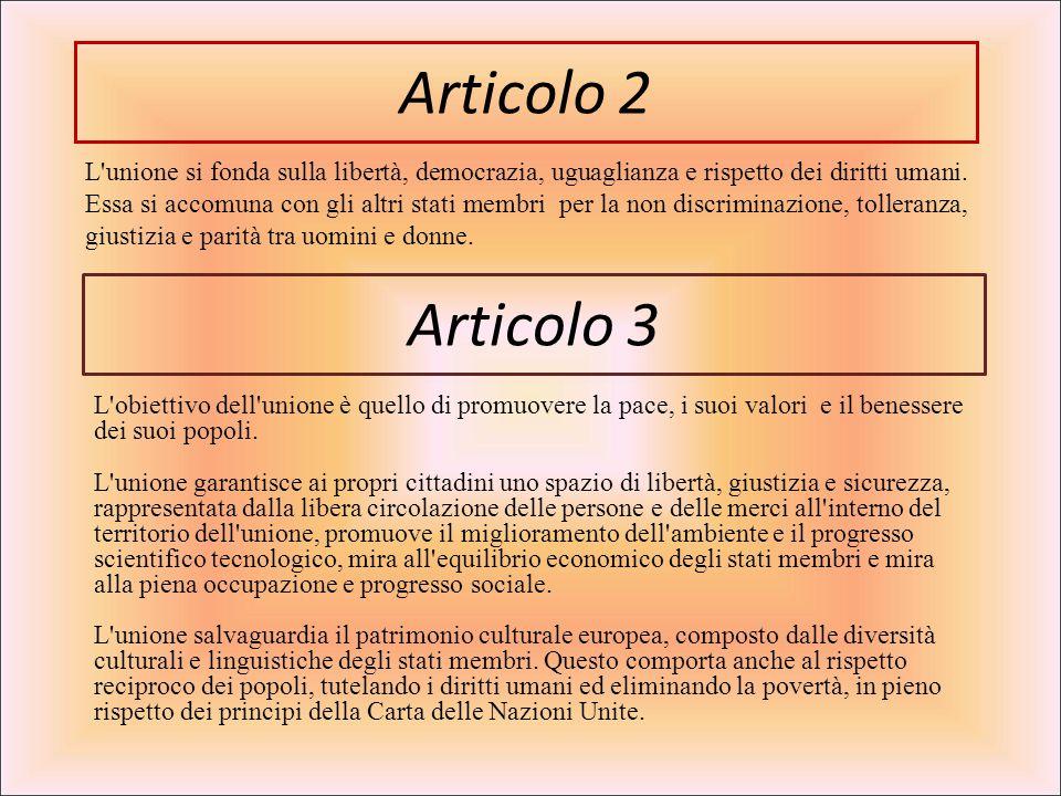 Articolo 2 L'unione si fonda sulla libertà, democrazia, uguaglianza e rispetto dei diritti umani. Essa si accomuna con gli altri stati membri per la n