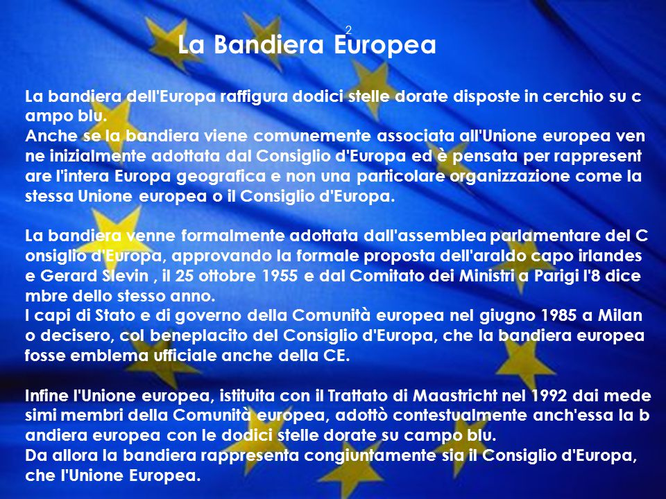 La bandiera dell Europa raffigura dodici stelle dorate disposte in cerchio su c ampo blu.
