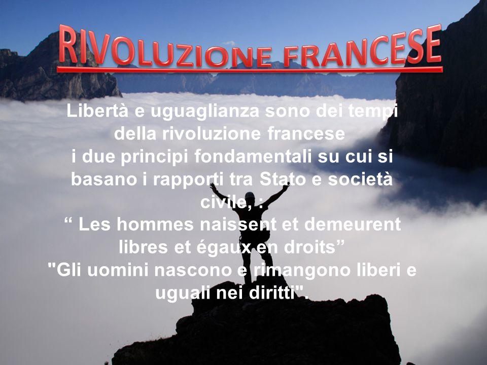 Libertà e uguaglianza sono dei tempi della rivoluzione francese i due principi fondamentali su cui si basano i rapporti tra Stato e società civile, :
