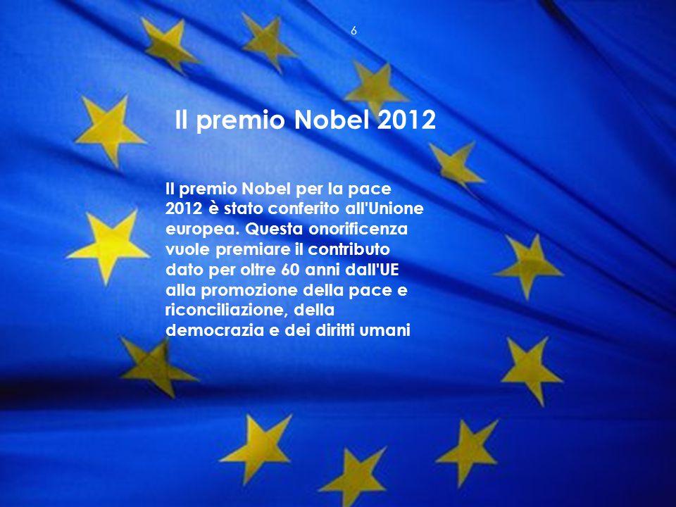 Il premio Nobel per la pace 2012 è stato conferito all'Unione europea. Questa onorificenza vuole premiare il contributo dato per oltre 60 anni dall'UE