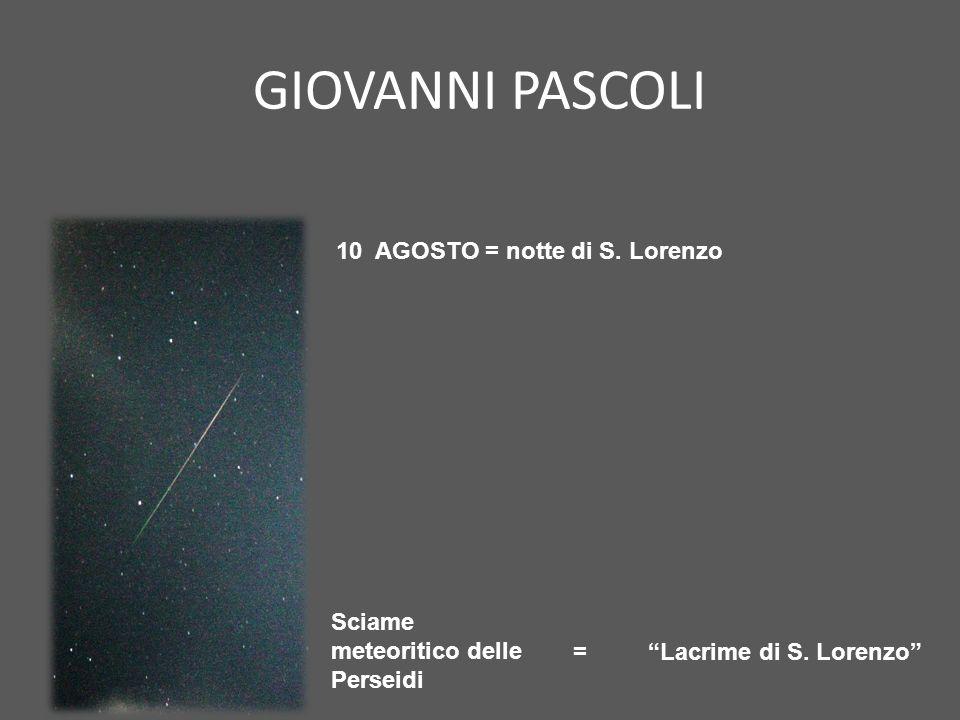"""GIOVANNI PASCOLI 10 AGOSTO = notte di S. Lorenzo Sciame meteoritico delle Perseidi """"Lacrime di S. Lorenzo""""="""