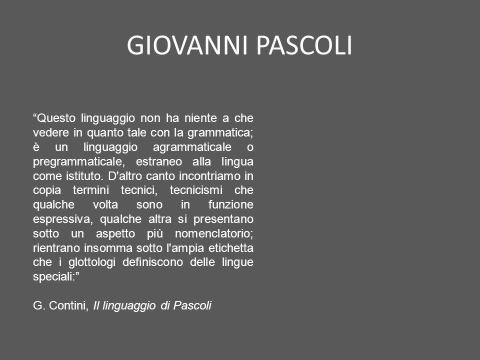 """GIOVANNI PASCOLI """"Questo linguaggio non ha niente a che vedere in quanto tale con la grammatica; è un linguaggio agrammaticale o pregrammaticale, estr"""