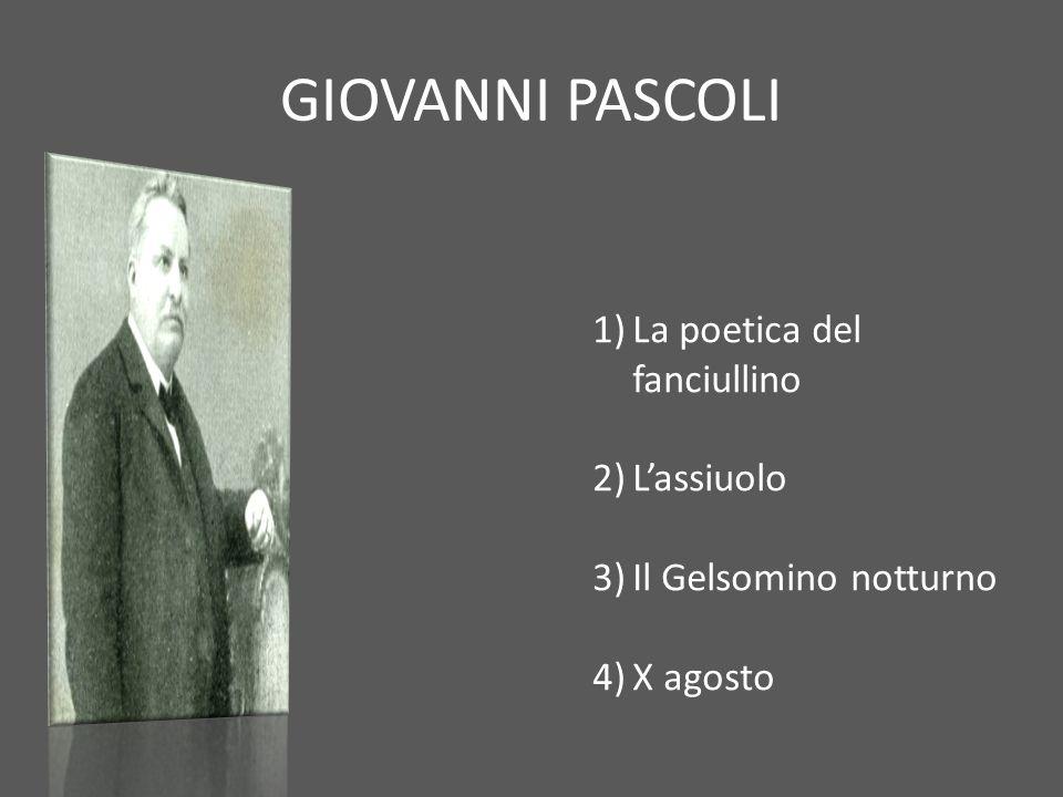 GIOVANNI PASCOLI 1)La poetica del fanciullino 2)L'assiuolo 3)Il Gelsomino notturno 4)X agosto 1897