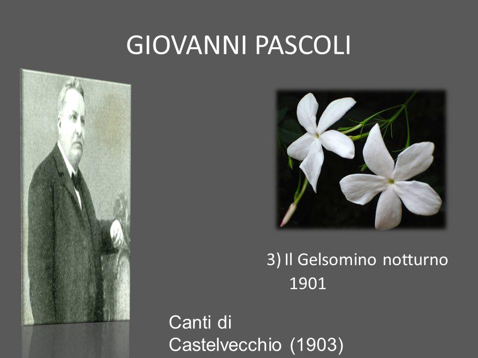 GIOVANNI PASCOLI 1)La poetica del fanciullino 2)L'assiuolo 3)Il Gelsomino notturno 4)X agosto Canti di Castelvecchio (1903) 1901