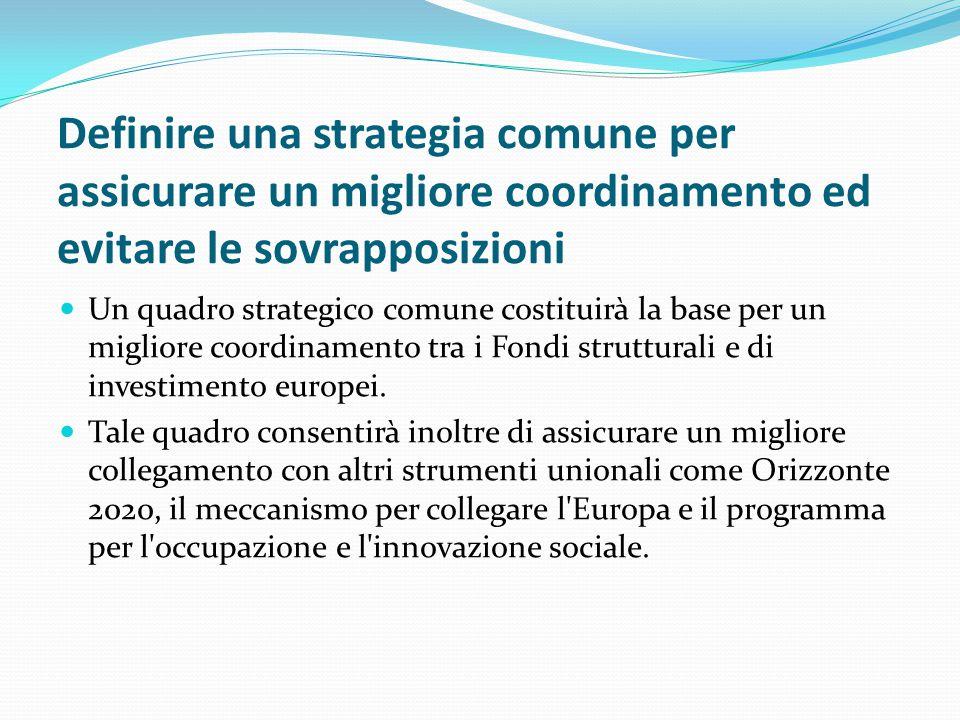 Definire una strategia comune per assicurare un migliore coordinamento ed evitare le sovrapposizioni Un quadro strategico comune costituirà la base pe