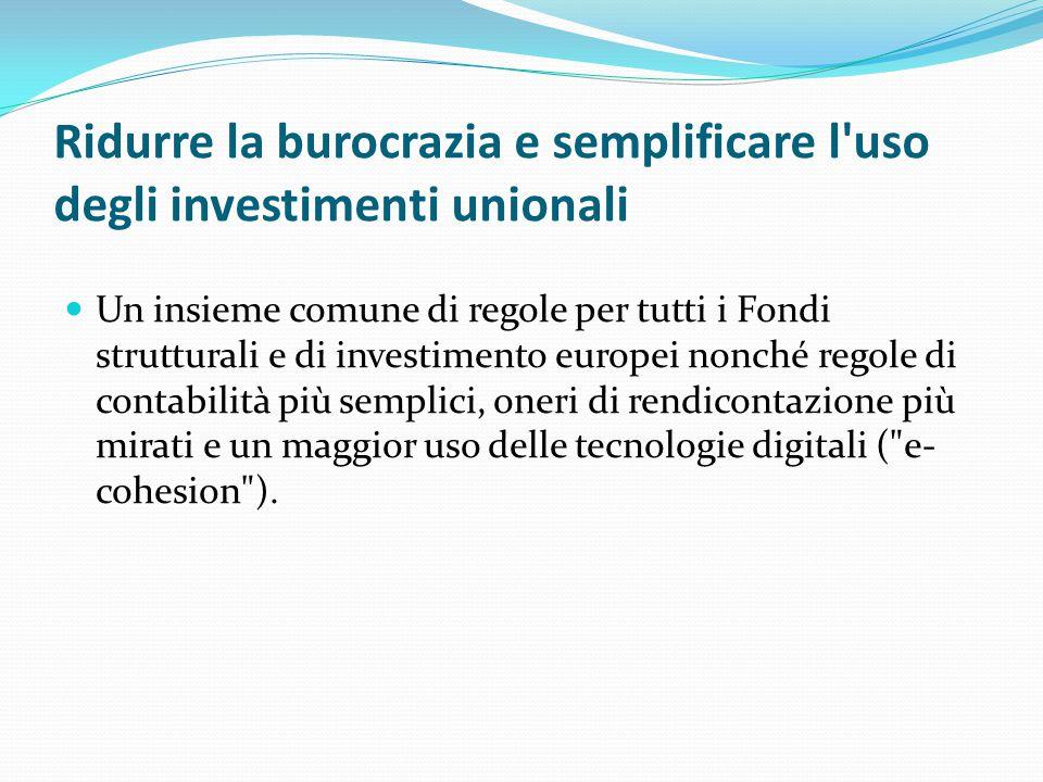 Ridurre la burocrazia e semplificare l'uso degli investimenti unionali Un insieme comune di regole per tutti i Fondi strutturali e di investimento eur