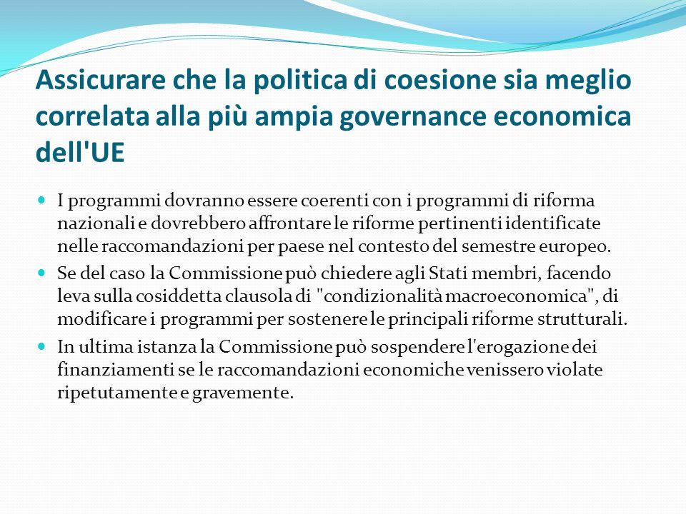 Assicurare che la politica di coesione sia meglio correlata alla più ampia governance economica dell'UE I programmi dovranno essere coerenti con i pro