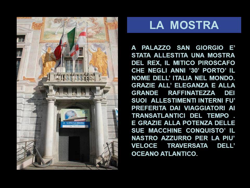 A PALAZZO SAN GIORGIO E' STATA ALLESTITA UNA MOSTRA DEL REX, IL MITICO PIROSCAFO CHE NEGLI ANNI '30' PORTO' IL NOME DELL' ITALIA NEL MONDO.
