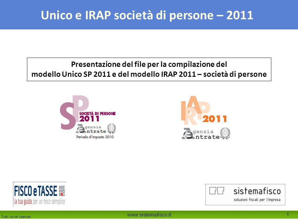 Tutti i diritti riservati www.sistemafisco.it 1 Unico e IRAP società di persone – 2011 Presentazione del file per la compilazione del modello Unico SP 2011 e del modello IRAP 2011 – società di persone