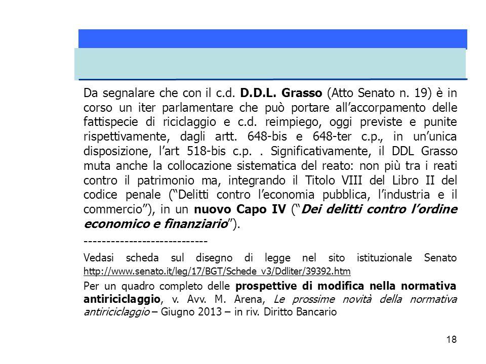 18 Da segnalare che con il c.d. D.D.L. Grasso (Atto Senato n. 19) è in corso un iter parlamentare che può portare all'accorpamento delle fattispecie d