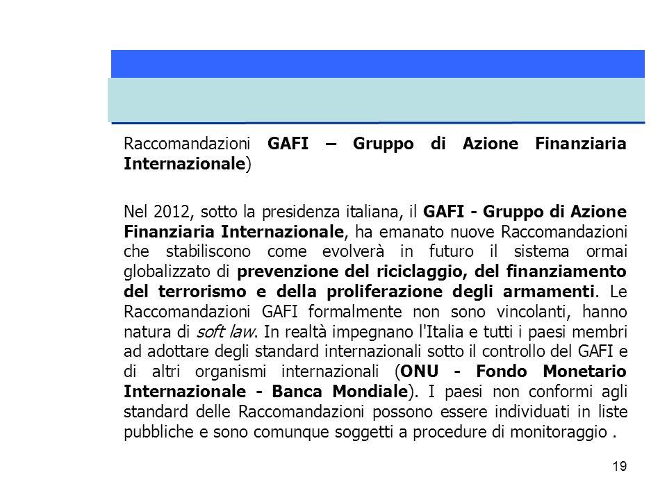 19 Raccomandazioni GAFI – Gruppo di Azione Finanziaria Internazionale) Nel 2012, sotto la presidenza italiana, il GAFI - Gruppo di Azione Finanziaria
