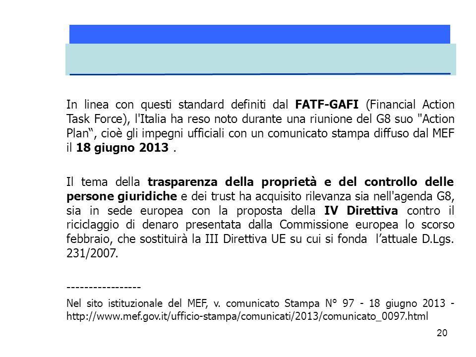 20 In linea con questi standard definiti dal FATF-GAFI (Financial Action Task Force), l'Italia ha reso noto durante una riunione del G8 suo