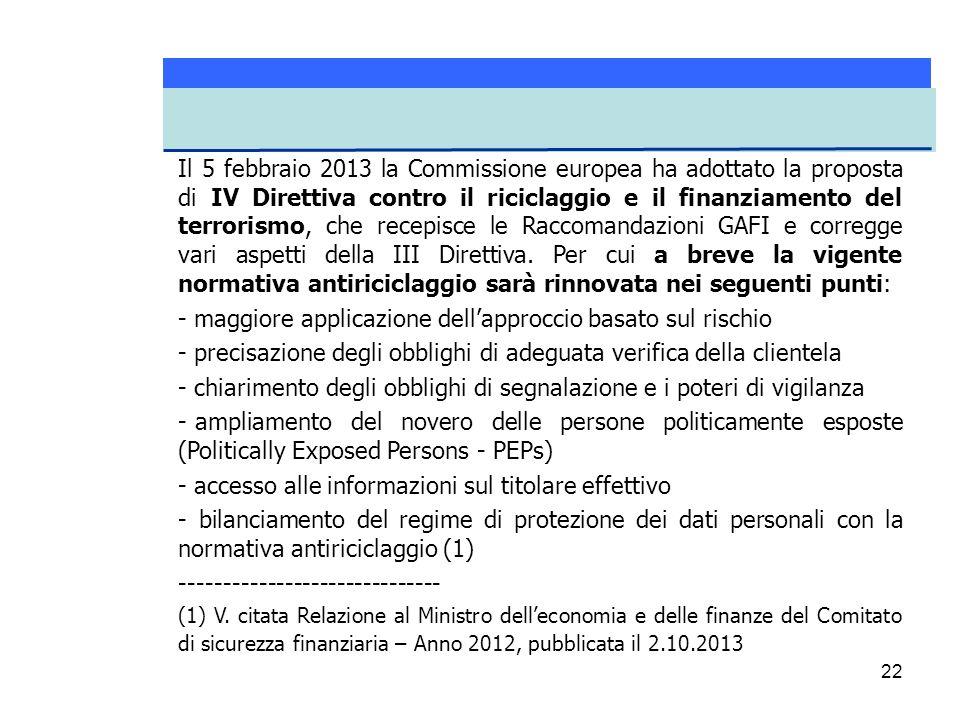 22 Il 5 febbraio 2013 la Commissione europea ha adottato la proposta di IV Direttiva contro il riciclaggio e il finanziamento del terrorismo, che rece
