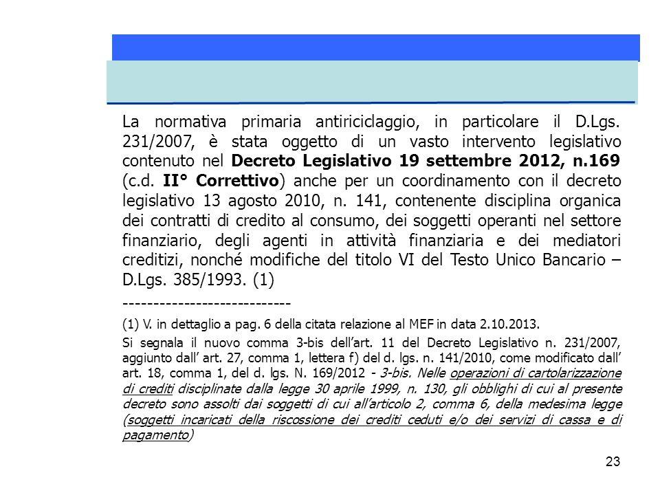 23 La normativa primaria antiriciclaggio, in particolare il D.Lgs. 231/2007, è stata oggetto di un vasto intervento legislativo contenuto nel Decreto