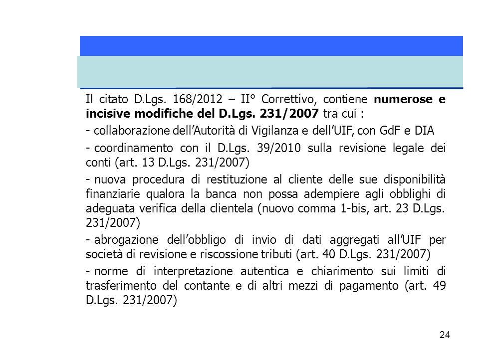 24 Il citato D.Lgs. 168/2012 – II° Correttivo, contiene numerose e incisive modifiche del D.Lgs. 231/2007 tra cui : - collaborazione dell'Autorità di