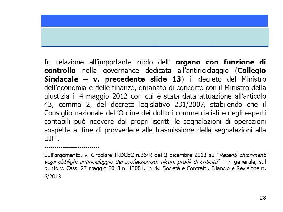 28 In relazione all'importante ruolo dell' organo con funzione di controllo nella governance dedicata all'antiriciclaggio (Collegio Sindacale – v. pre