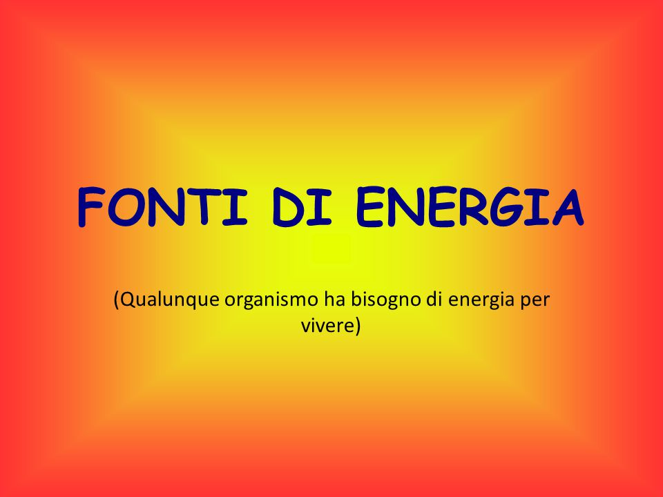 Si usa distinguere le FONTI DI ENERGIA in 1) PRIMARIE (quelle che ci regala la natura) e 2) SECONDARIE (frutto di trasformazioni che rendono quelle primarie più adatte a coprire i fabbisogni dell'uomo)