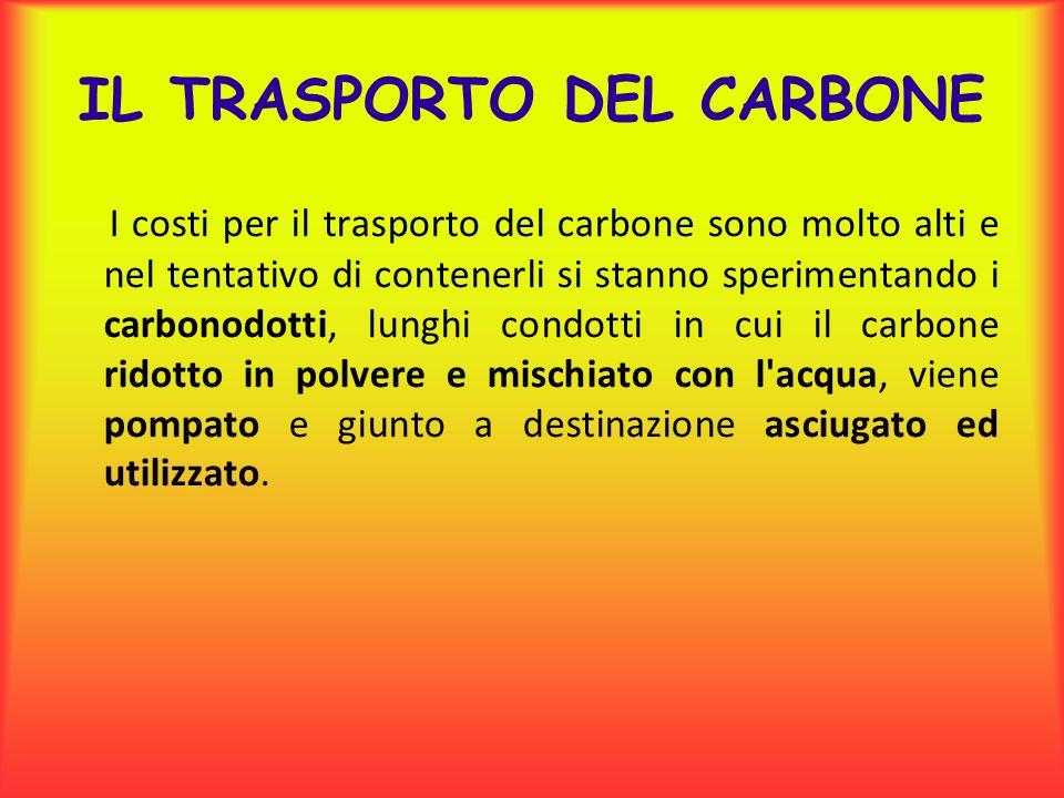 IL TRASPORTO DEL CARBONE I costi per il trasporto del carbone sono molto alti e nel tentativo di contenerli si stanno sperimentando i carbonodotti, lu