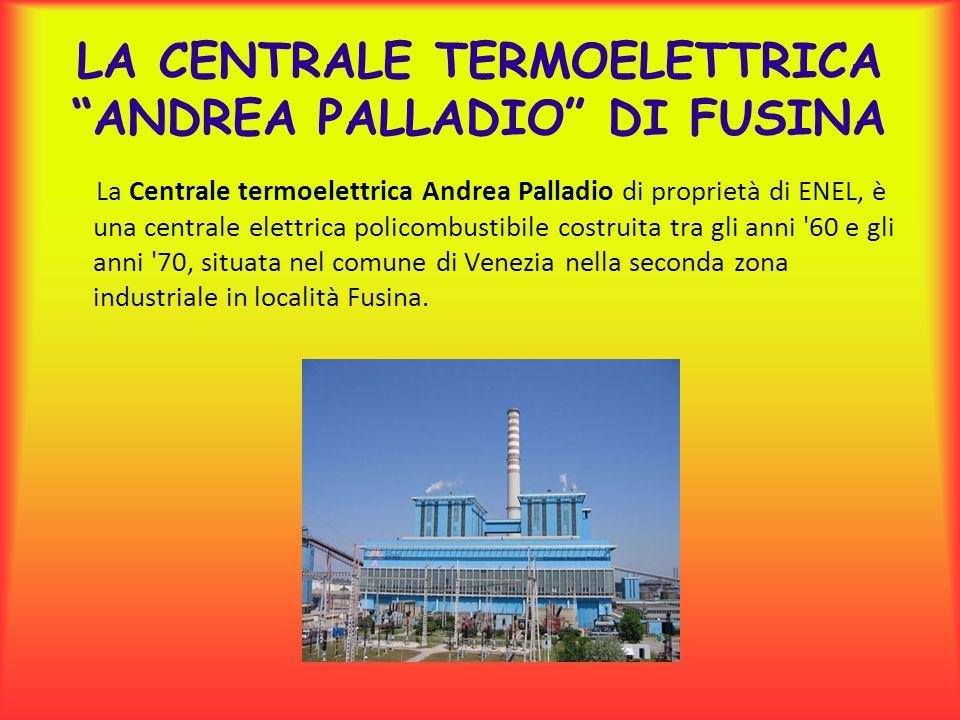 """LA CENTRALE TERMOELETTRICA """"ANDREA PALLADIO"""" DI FUSINA La Centrale termoelettrica Andrea Palladio di proprietà di ENEL, è una centrale elettrica polic"""