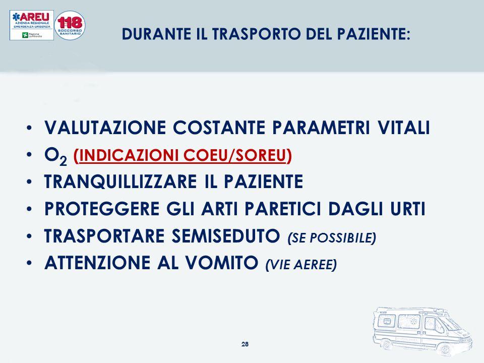 VALUTAZIONE COSTANTE PARAMETRI VITALI O 2 (INDICAZIONI COEU/SOREU) TRANQUILLIZZARE IL PAZIENTE PROTEGGERE GLI ARTI PARETICI DAGLI URTI TRASPORTARE SEM