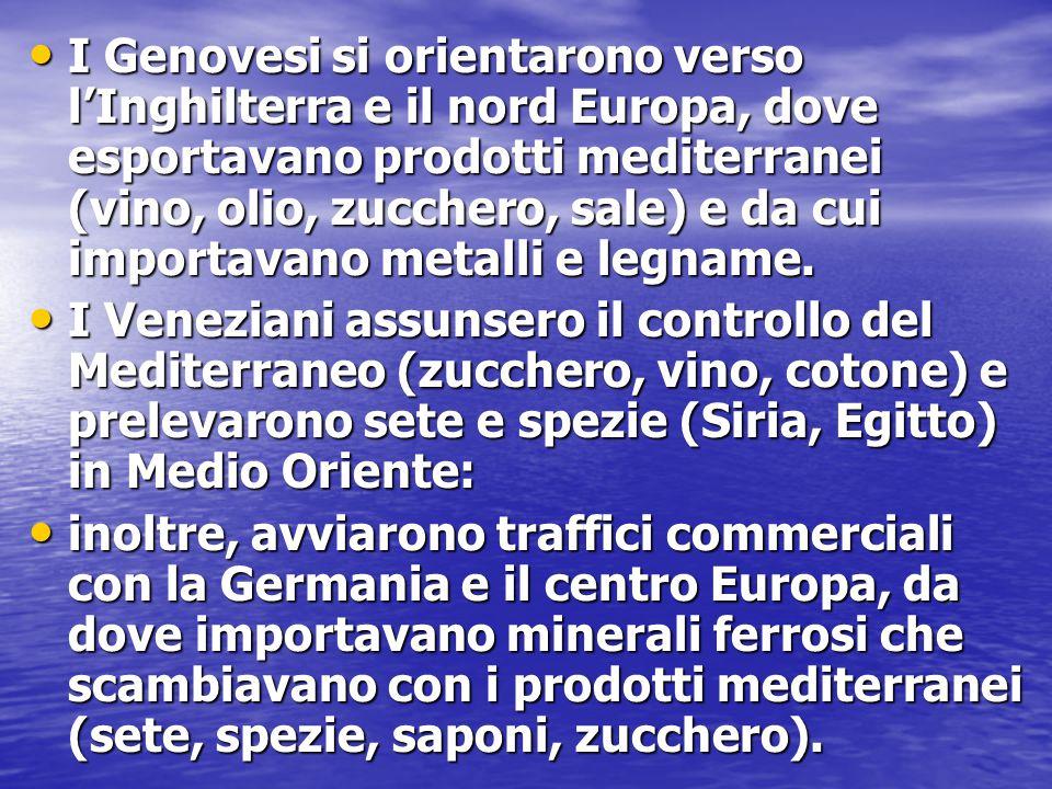 I Genovesi si orientarono verso l'Inghilterra e il nord Europa, dove esportavano prodotti mediterranei (vino, olio, zucchero, sale) e da cui importava