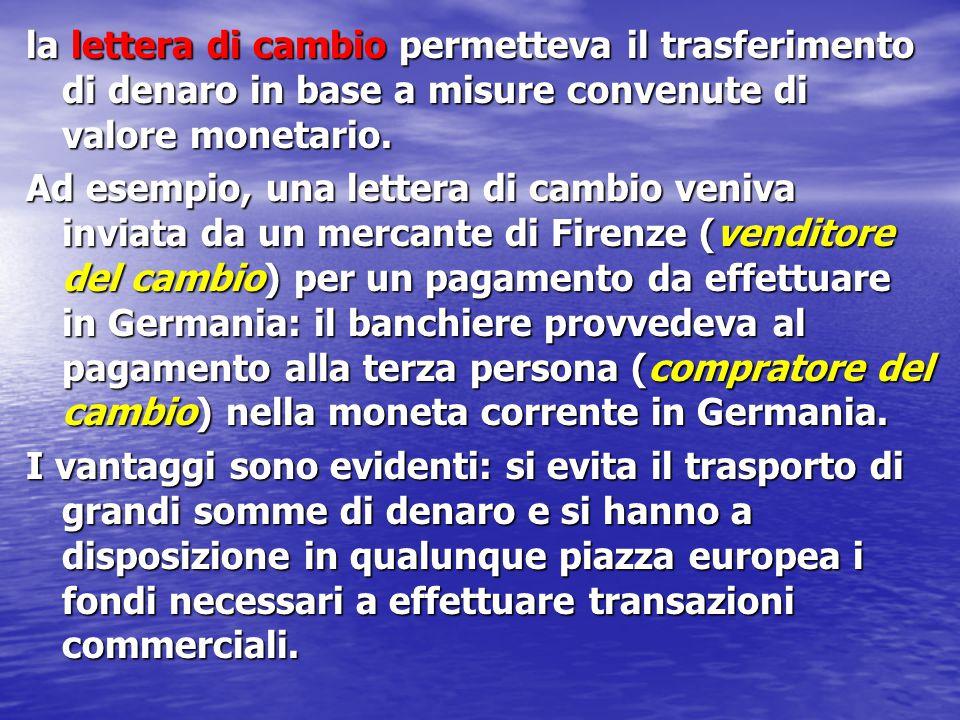 la lettera di cambio permetteva il trasferimento di denaro in base a misure convenute di valore monetario. Ad esempio, una lettera di cambio veniva in