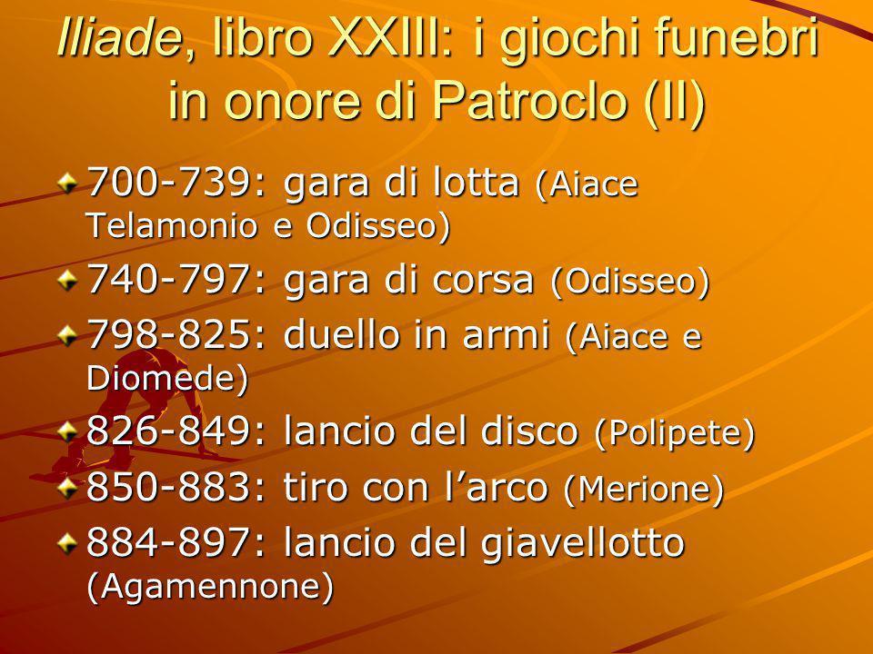 Iliade, libro XXIII: i giochi funebri in onore di Patroclo (II) 700-739: gara di lotta (Aiace Telamonio e Odisseo) 740-797: gara di corsa (Odisseo) 79