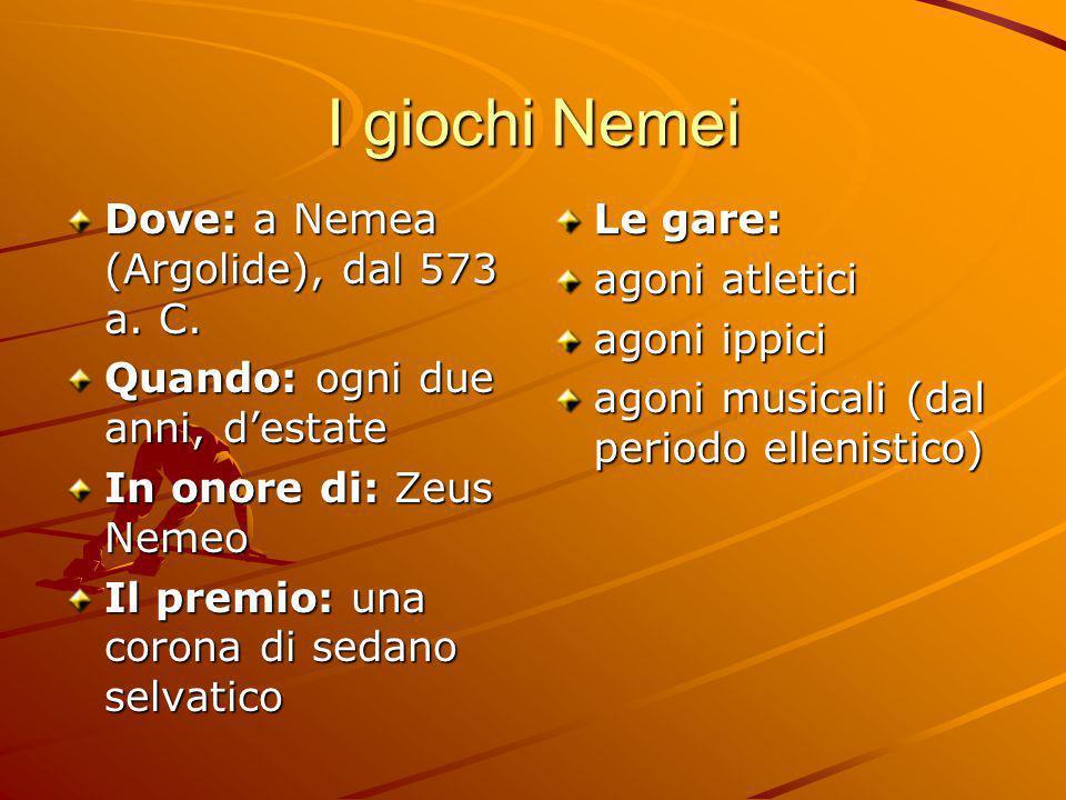 I giochi Nemei Dove: a Nemea (Argolide), dal 573 a. C. Quando: ogni due anni, d'estate In onore di: Zeus Nemeo Il premio: una corona di sedano selvati