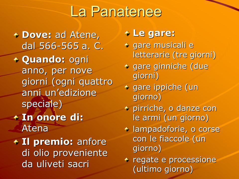 La Panatenee Dove: ad Atene, dal 566-565 a. C. Quando: ogni anno, per nove giorni (ogni quattro anni un'edizione speciale) In onore di: Atena Il premi