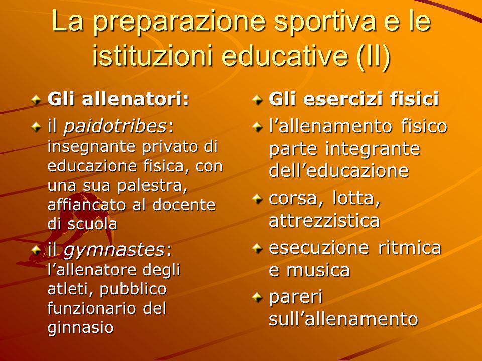 La preparazione sportiva e le istituzioni educative (II) Gli allenatori: il paidotribes: insegnante privato di educazione fisica, con una sua palestra