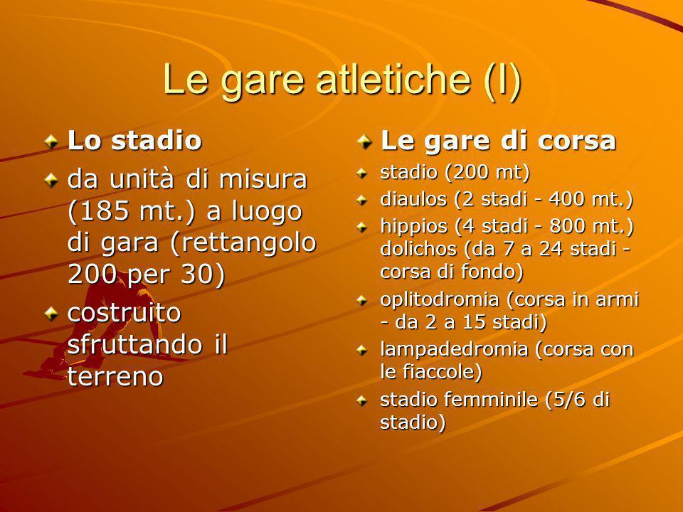 Le gare atletiche (I) Lo stadio da unità di misura (185 mt.) a luogo di gara (rettangolo 200 per 30) costruito sfruttando il terreno Le gare di corsa