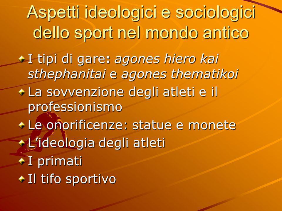 Aspetti ideologici e sociologici dello sport nel mondo antico I tipi di gare: agones hiero kai sthephanitai e agones thematikoi La sovvenzione degli a