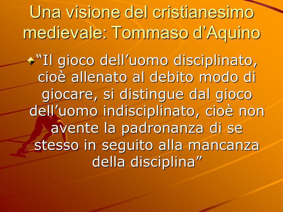"""Una visione del cristianesimo medievale: Tommaso d'Aquino """"Il gioco dell'uomo disciplinato, cioè allenato al debito modo di giocare, si distingue dal"""